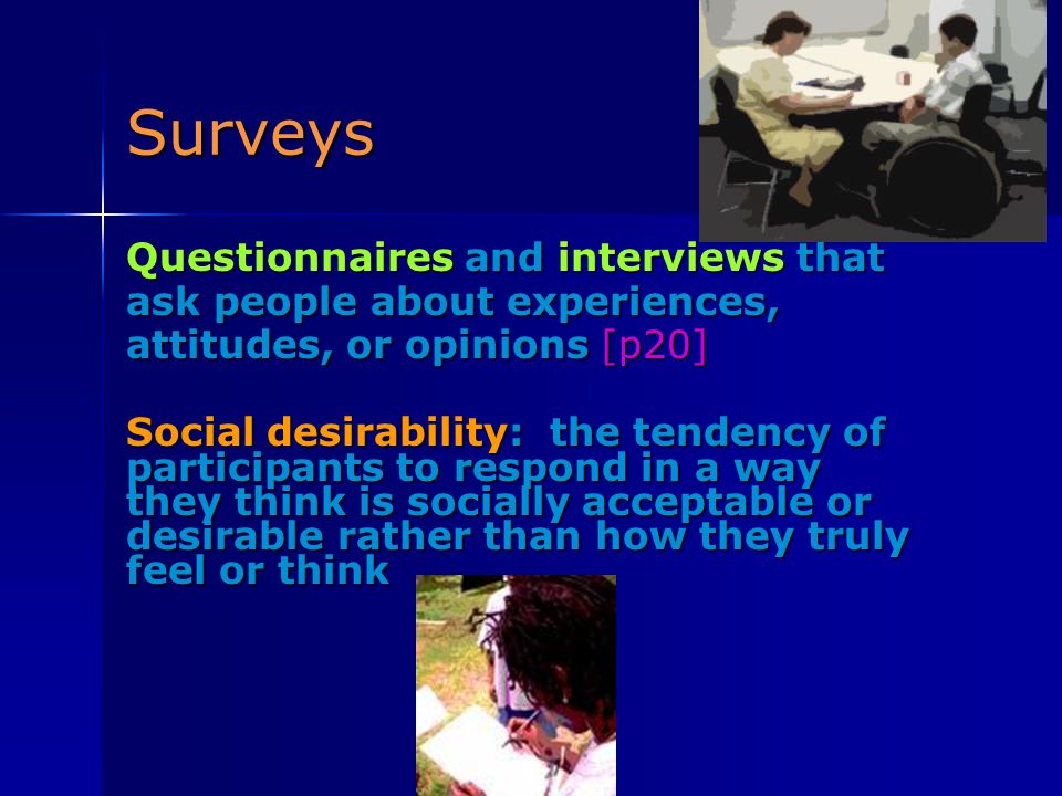 Surveys Questionnaires and interviews that ask people about experiences, attitudes, or opinions [p20]